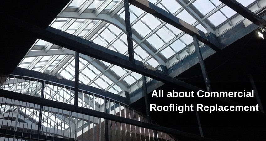 All about Commercial Rooflight Replacement